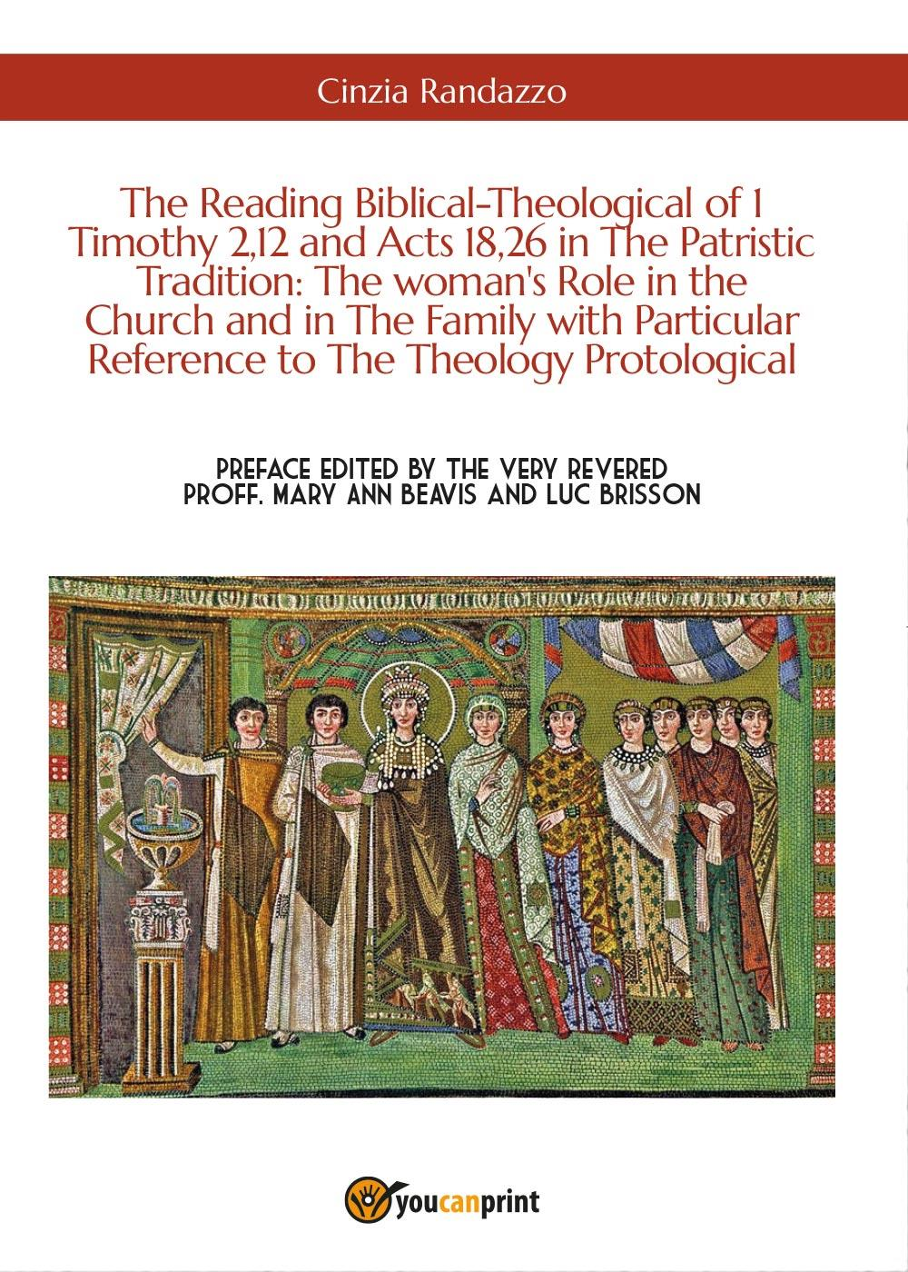 The Reading Biblical-Theological of 1 Timothy 2,12 and Acts 18,26 in The Patristic Tradition: The woman's Role in the Church and in The Family with Particular Reference to The Theology Protological