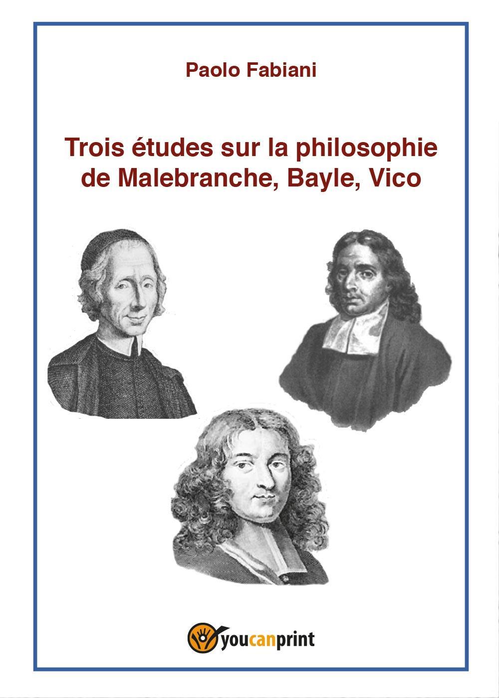 Trois études sur la philosophie de Malebranche, Bayle, Vico