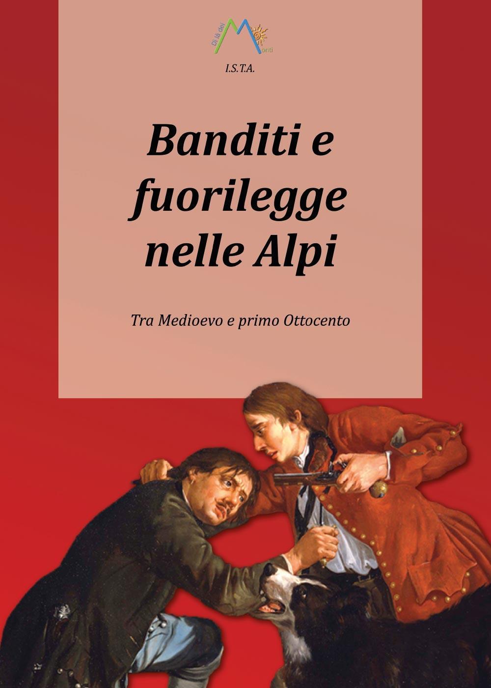 Banditi e fuorilegge nelle Alpi