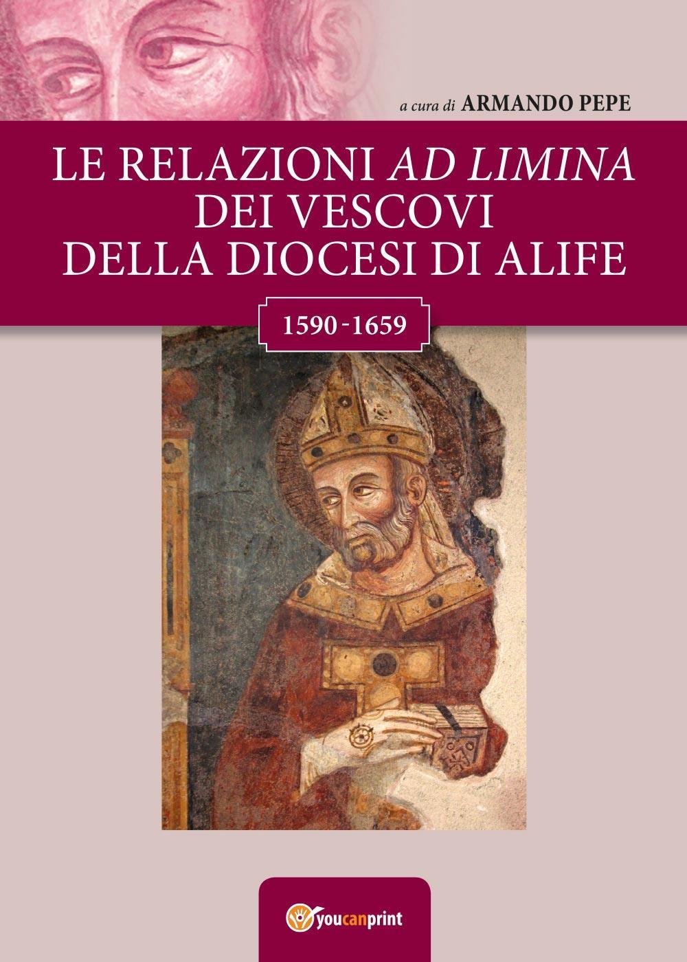 Le relazioni ad limina dei vescovi della diocesi di Alife (1590- 1659)