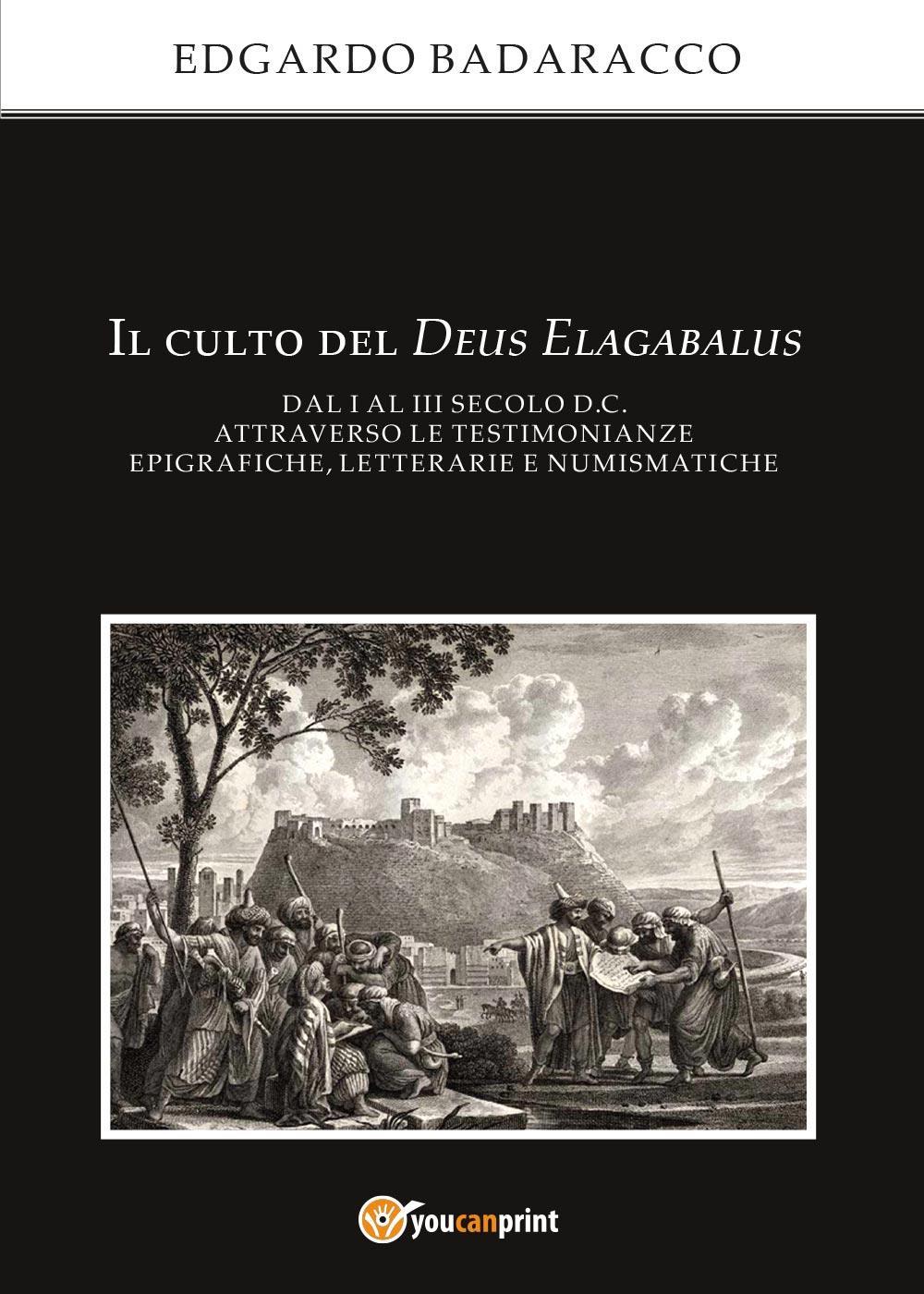 Il culto del Deus Elagabalus dal I al III secolo d.C. attraverso le testimonianze epigrafiche, letterarie e numismatiche