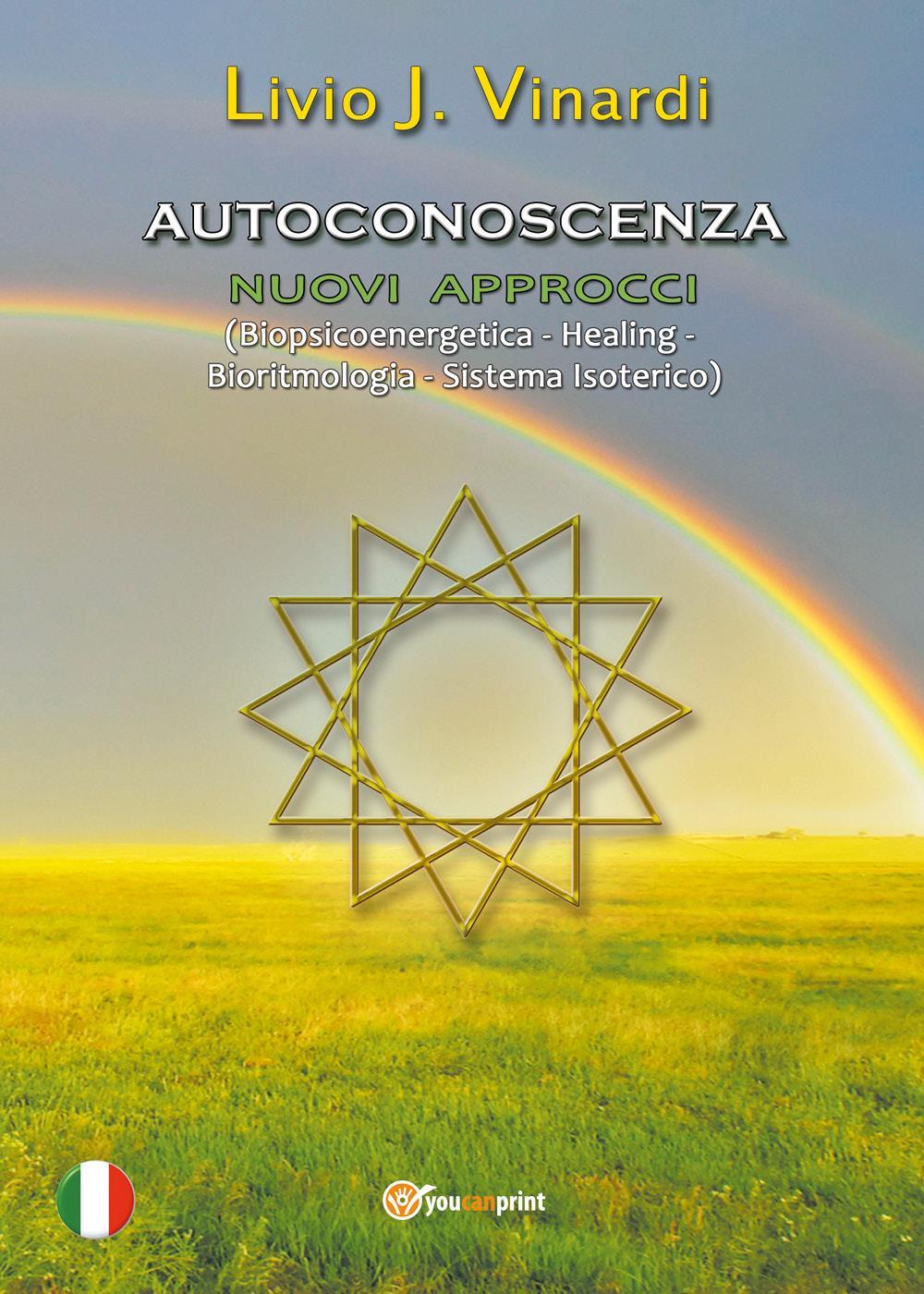 AUTOCONOSCENZA - Nuovi approcci (Biopsicoenergetica - Healing - Bioritmologia - Sistema Isoterico)