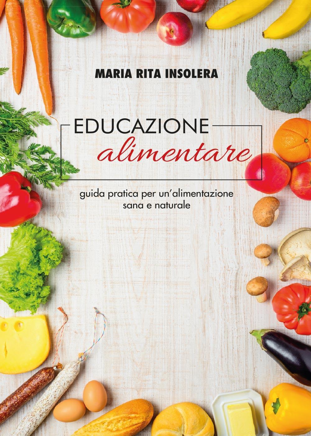Educazione alimentare - guida pratica per un'alimentazione sana e naturale