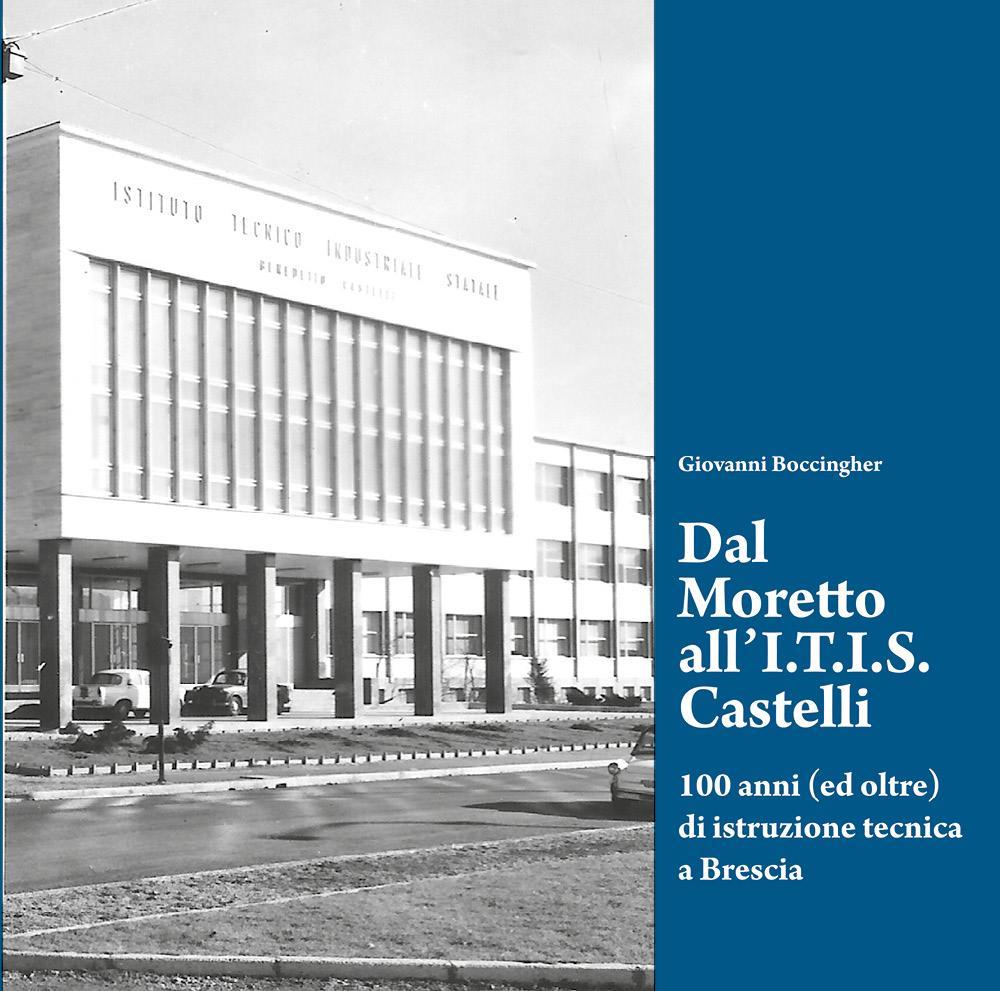 Dal Moretto all'I.T.I.S. Castelli. 100 anni (ed oltre) di istruzione tecnica a Brescia