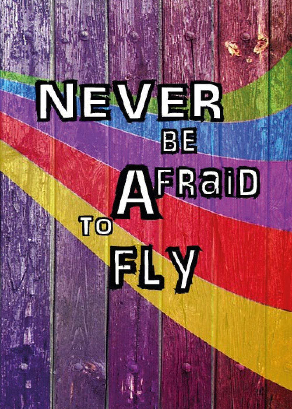 Never be afraid to fly