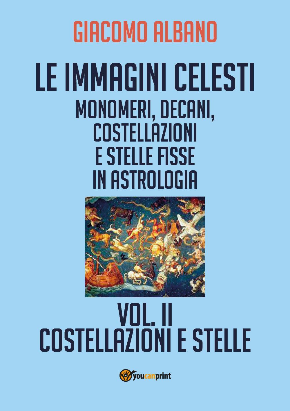 Le immagini celesti: monomeri, decani, costellazioni e stelle fisse in astrologia – Vol. II - Costellazioni e stelle
