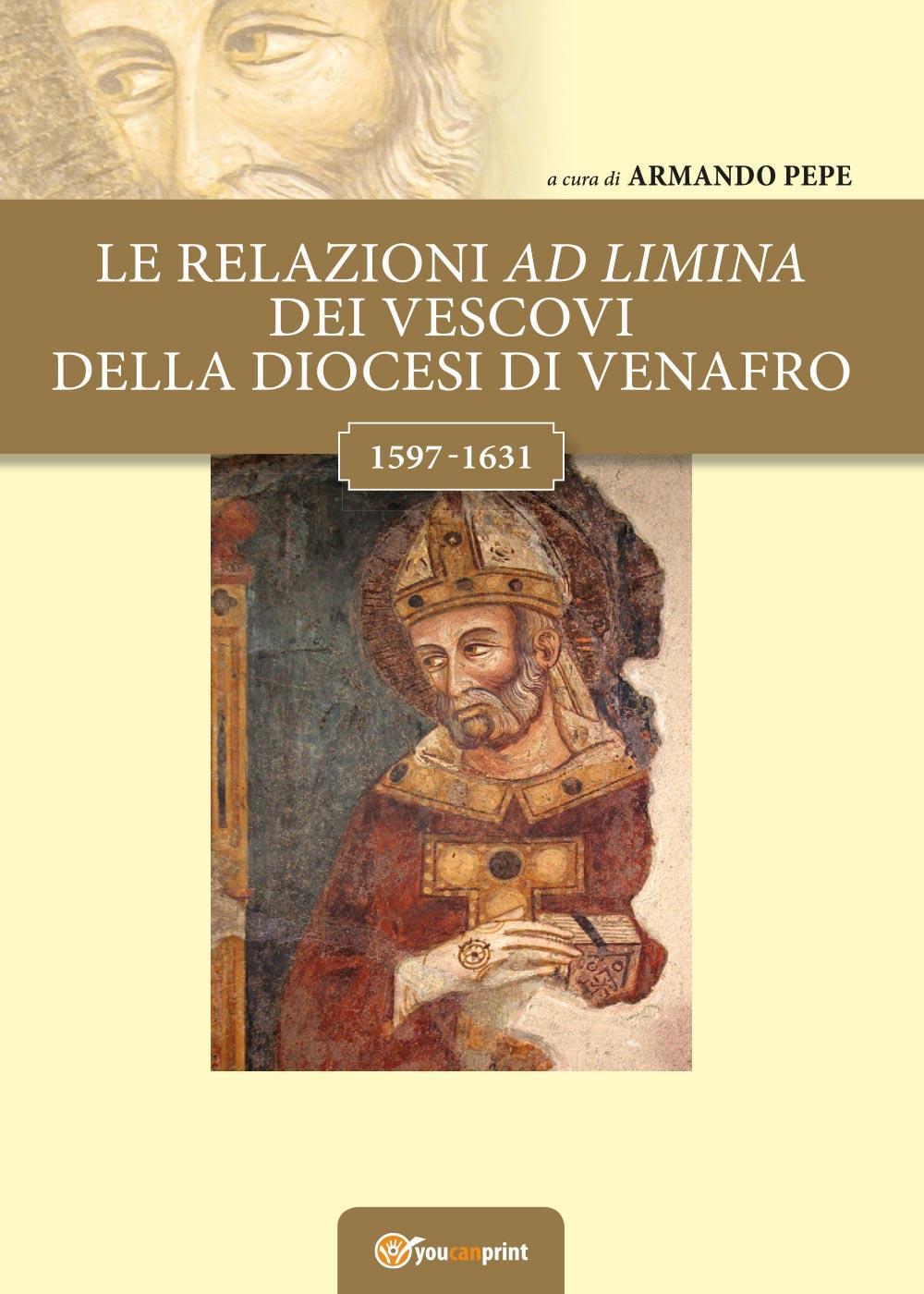 Le relazioni ad limina dei vescovi della diocesi di Venafro (1597- 1631)