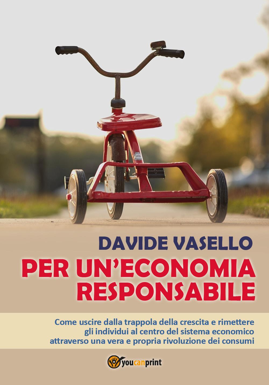 Per un'economia responsabile - Come uscire dalla trappola della crescita e rimettere gli individui al centro del sistema economico attraverso una vera e propria rivoluzione dei consumi