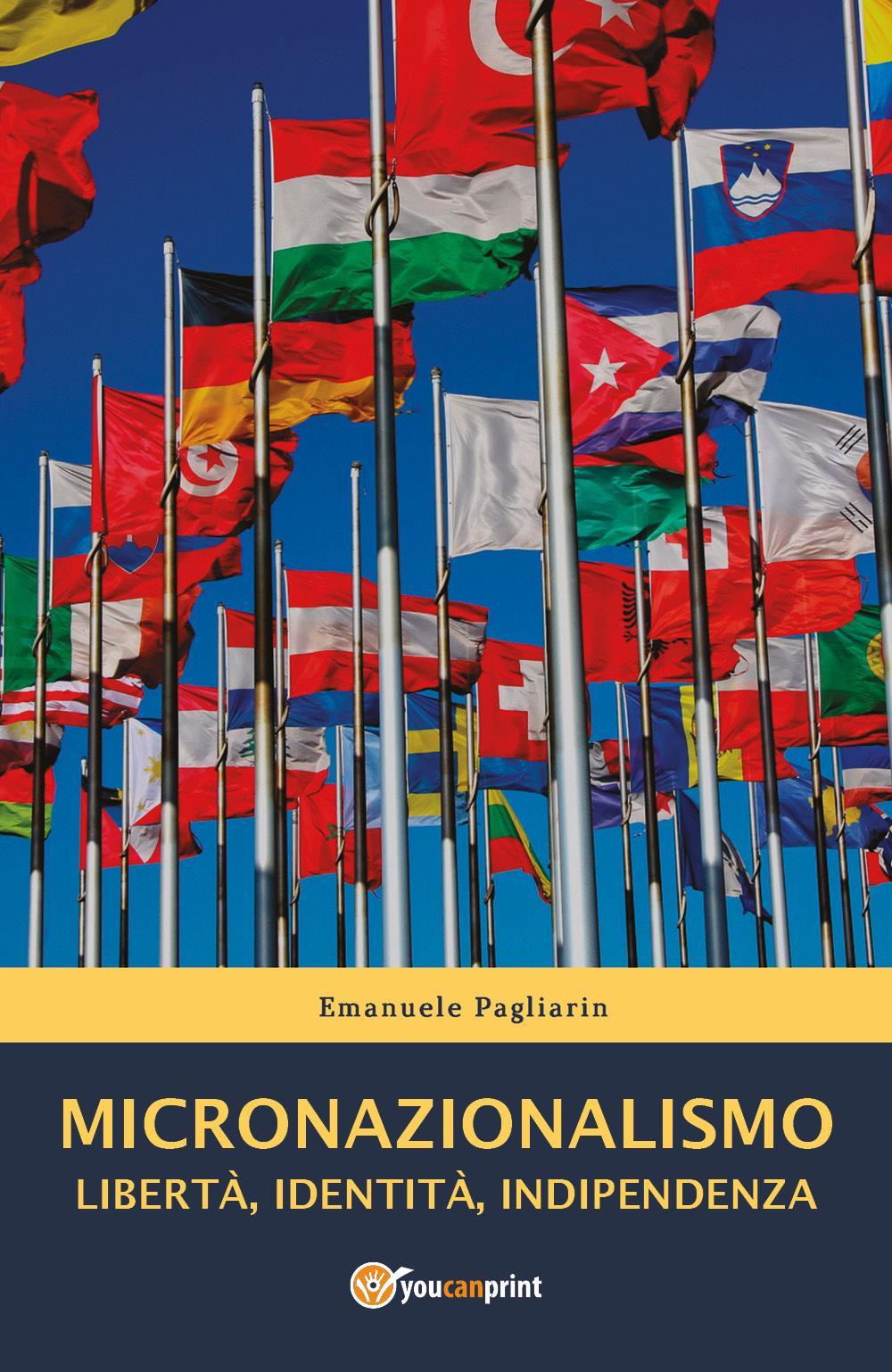 Micronazionalismo. Libertà, identità, indipendenza