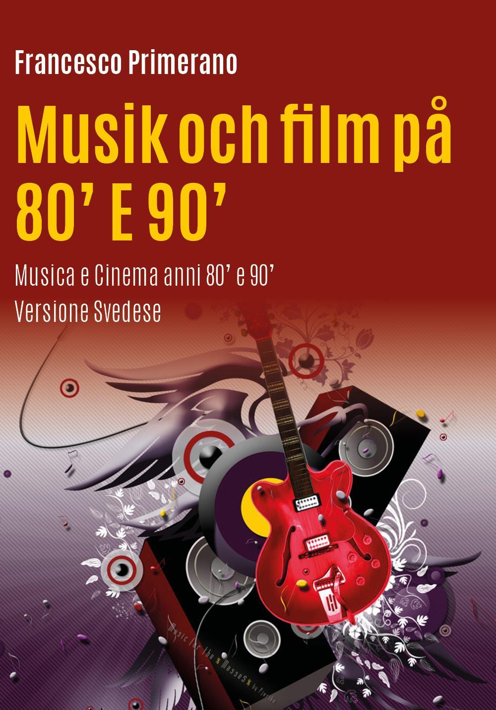 Musik och film på 80' E 90'   Musica e Cinema Anni 80' e 90 (Versione svedese)