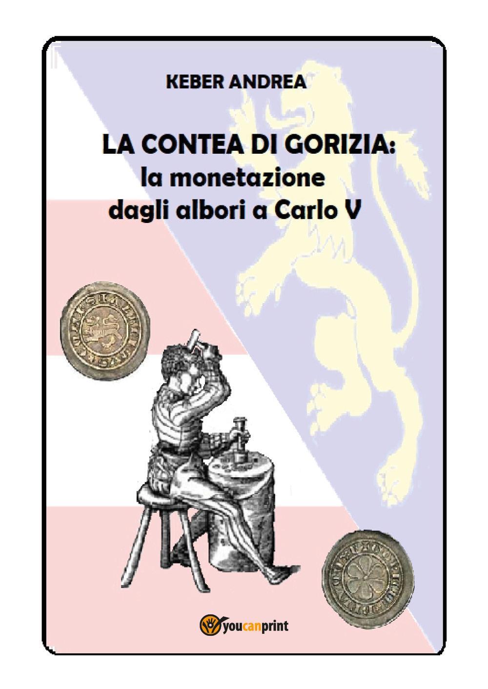 La Contea di Gorizia. La monetazione dagli albori a Carlo V