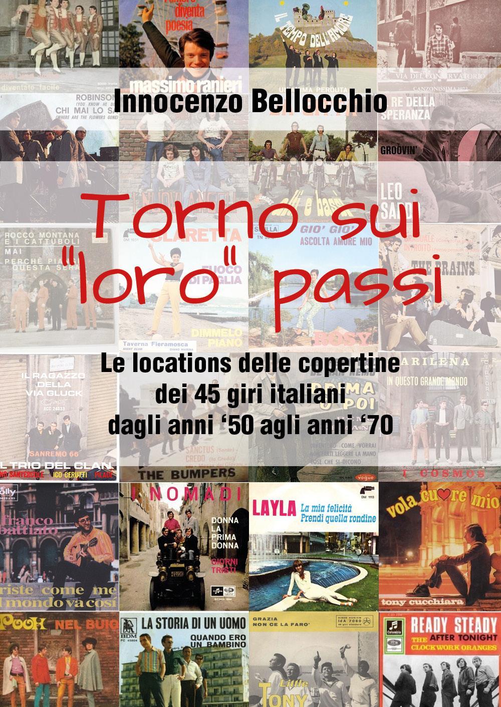 """Torno sui """"loro"""" passi - Le locations delle copertine dei 45 giri italiani dagli anni '50 agli anni '70"""