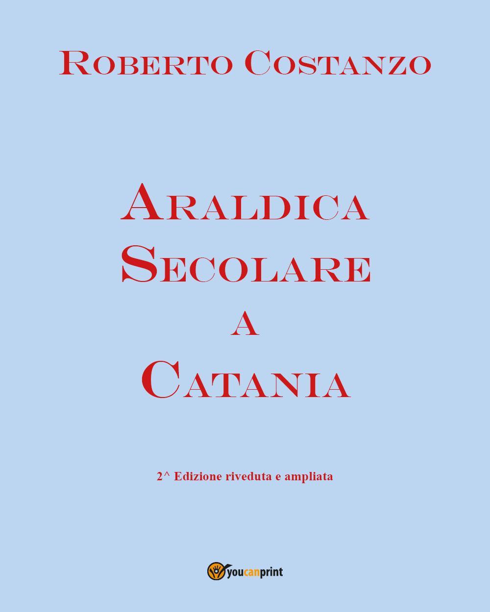 Araldica secolare a Catania. Seconda edizione riveduta e corretta.