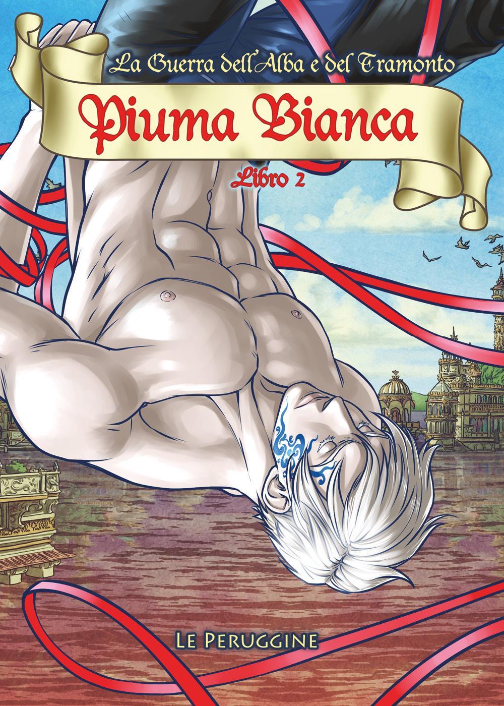 Piuma Bianca - La Guerra dell'Alba e del Tramonto - Libro 2