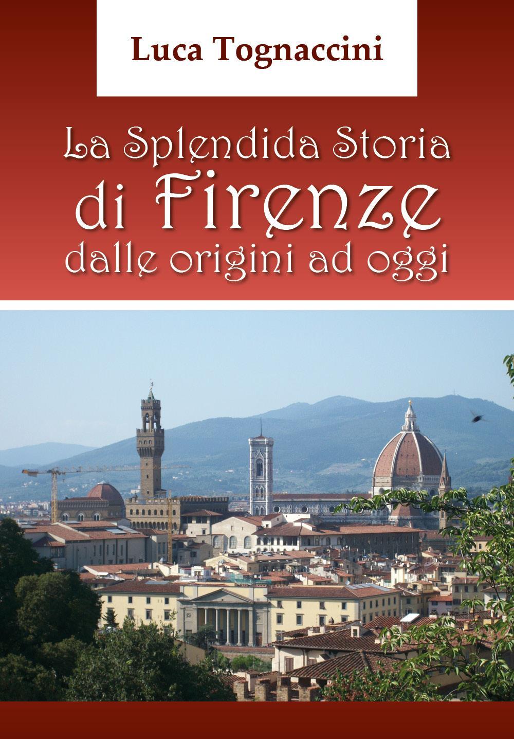 La Splendida Storia di Firenze dalle origini ad oggi