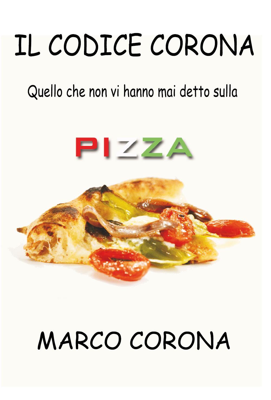 Il codice Corona - Quello che non vi hanno mai detto sulla pizza