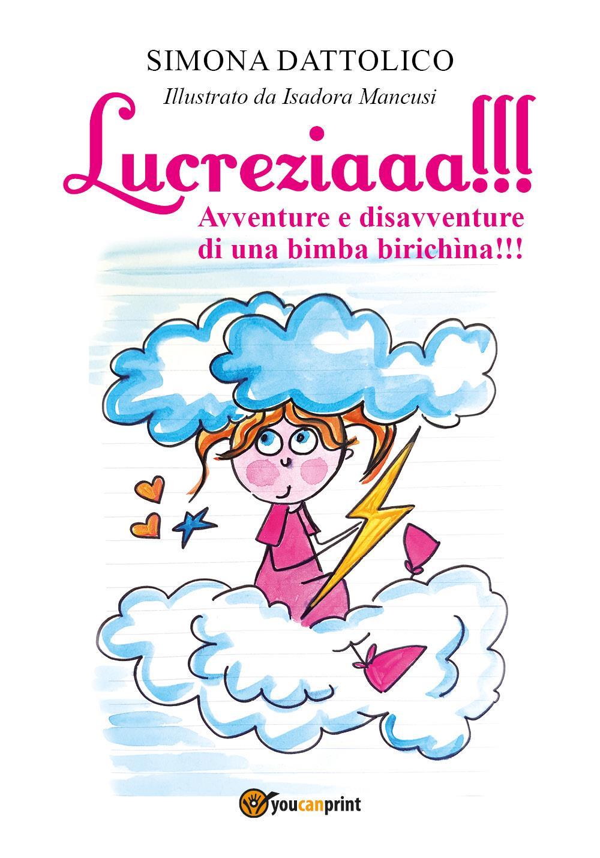 Lucreziaaa!!! Avventure e disavventure di una bimba birichìna!!!