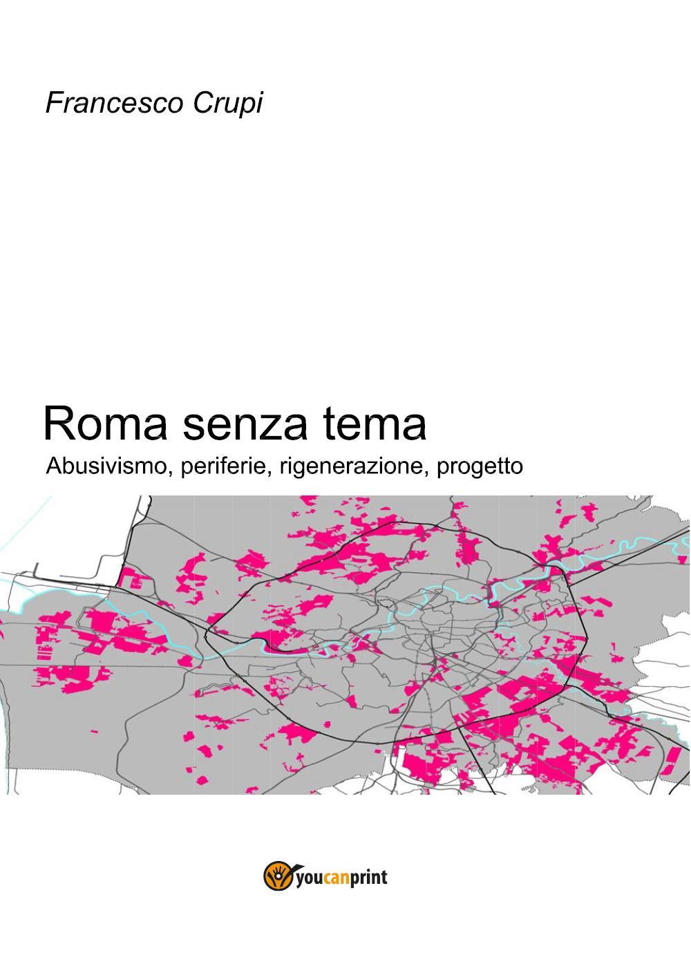 Roma senza tema. Abusivismo, periferie, rigenerazione, progetto