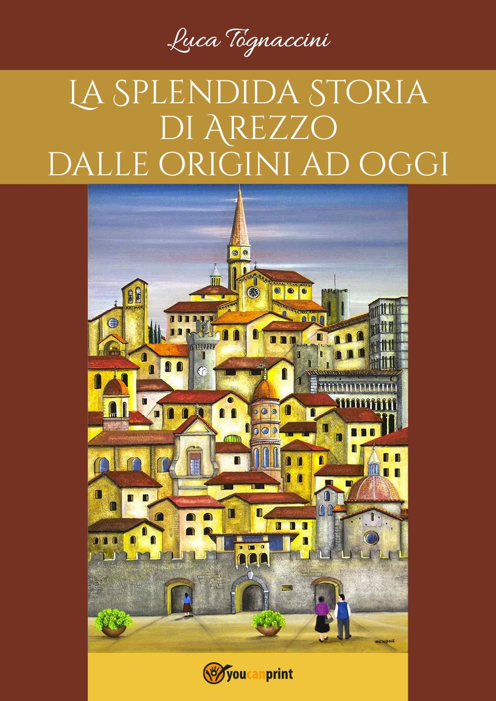 La Splendida Storia di Arezzo dalle origini ad oggi