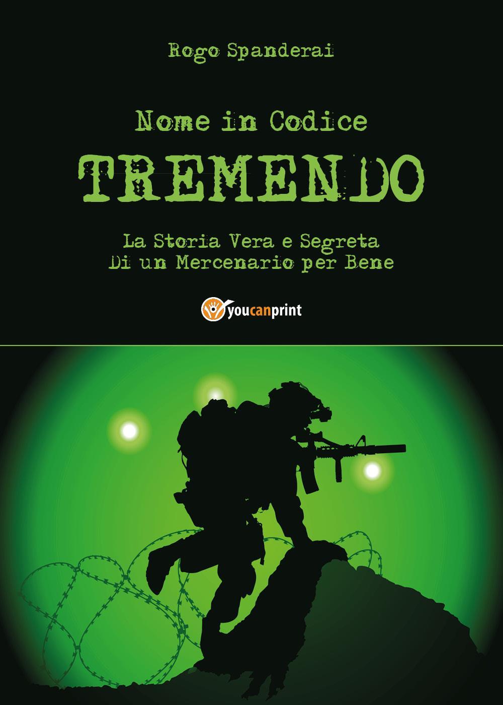 """Nome in Codice """"TREMENDO""""  La Storia Vera e Segreta  Di un Mercenario per Bene"""