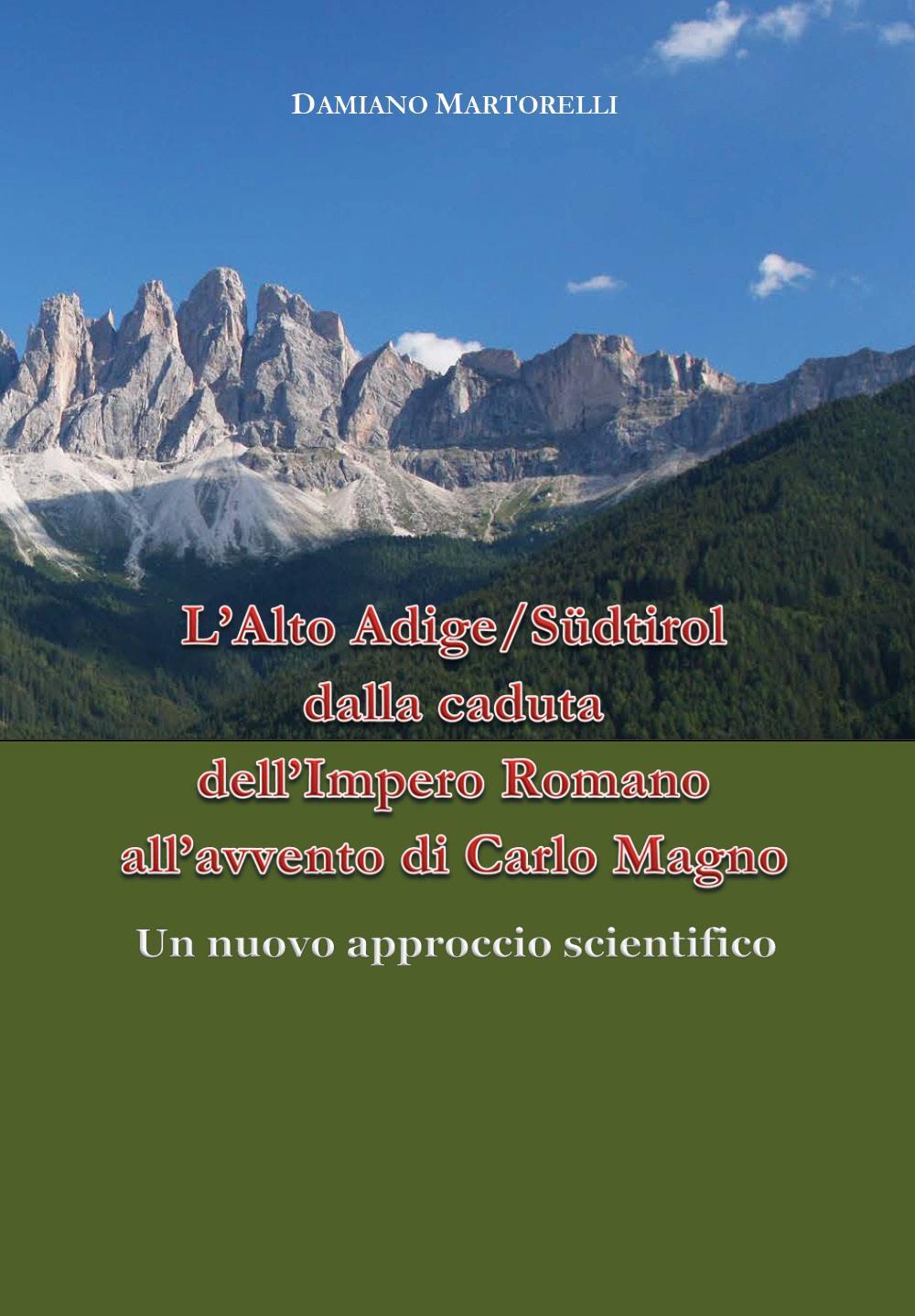 L'Alto Adige/Südtirol dalla caduta dell'Impero Romano all'avvento di Carlo Magno (V-VIII secolo). Un nuovo approccio scientifico