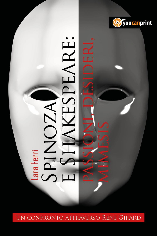 Spinoza e Shakespeare: passioni, desideri, mimesis. Un confronto attraverso René Girard