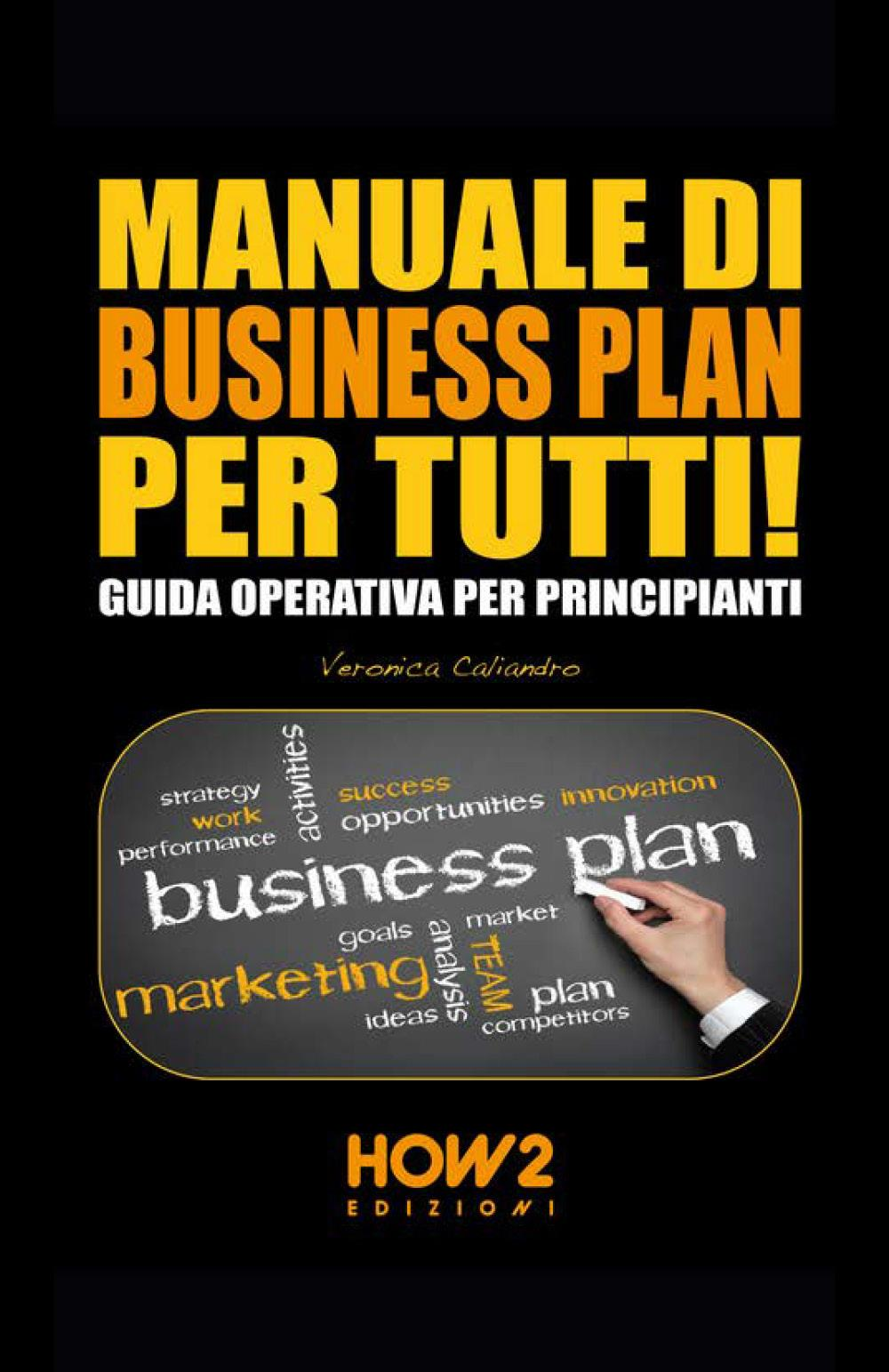 Manuale di business plan per tutti! Guida operativa per principianti
