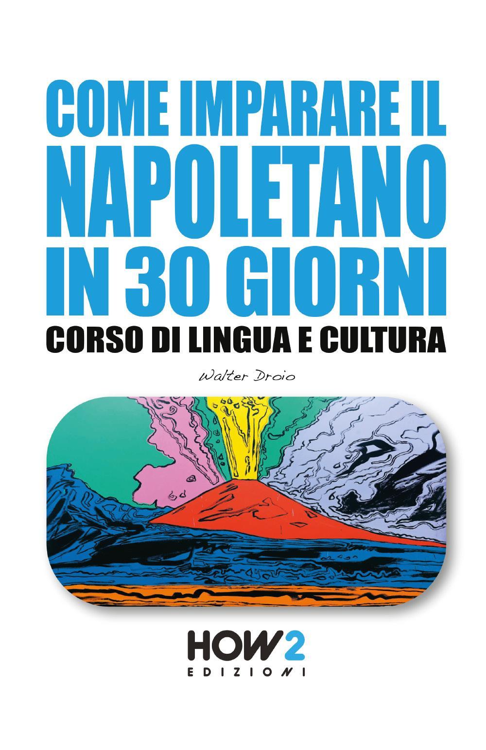 Come imparare il napoletano in 30 giorni. Corso di lingua e cultura