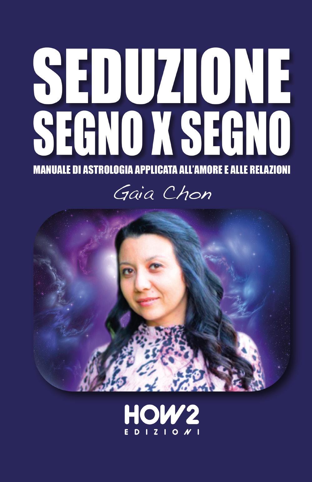 Seduzione segno x segno. Manuale di astrologia applicata all'amore e alle relazioni