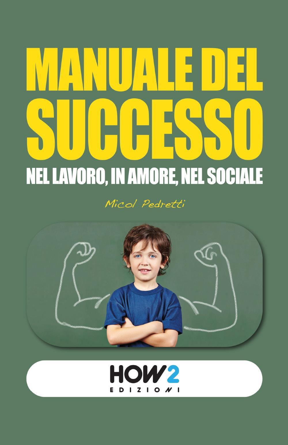 Manuale del successo. Nel lavoro, in amore, nel sociale