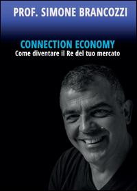 CONNECTION ECONOMY - Come diventare il Re del tuo mercato