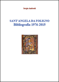 SANT'ANGELA DA FOLIGNO Bibliografia 1976-2015