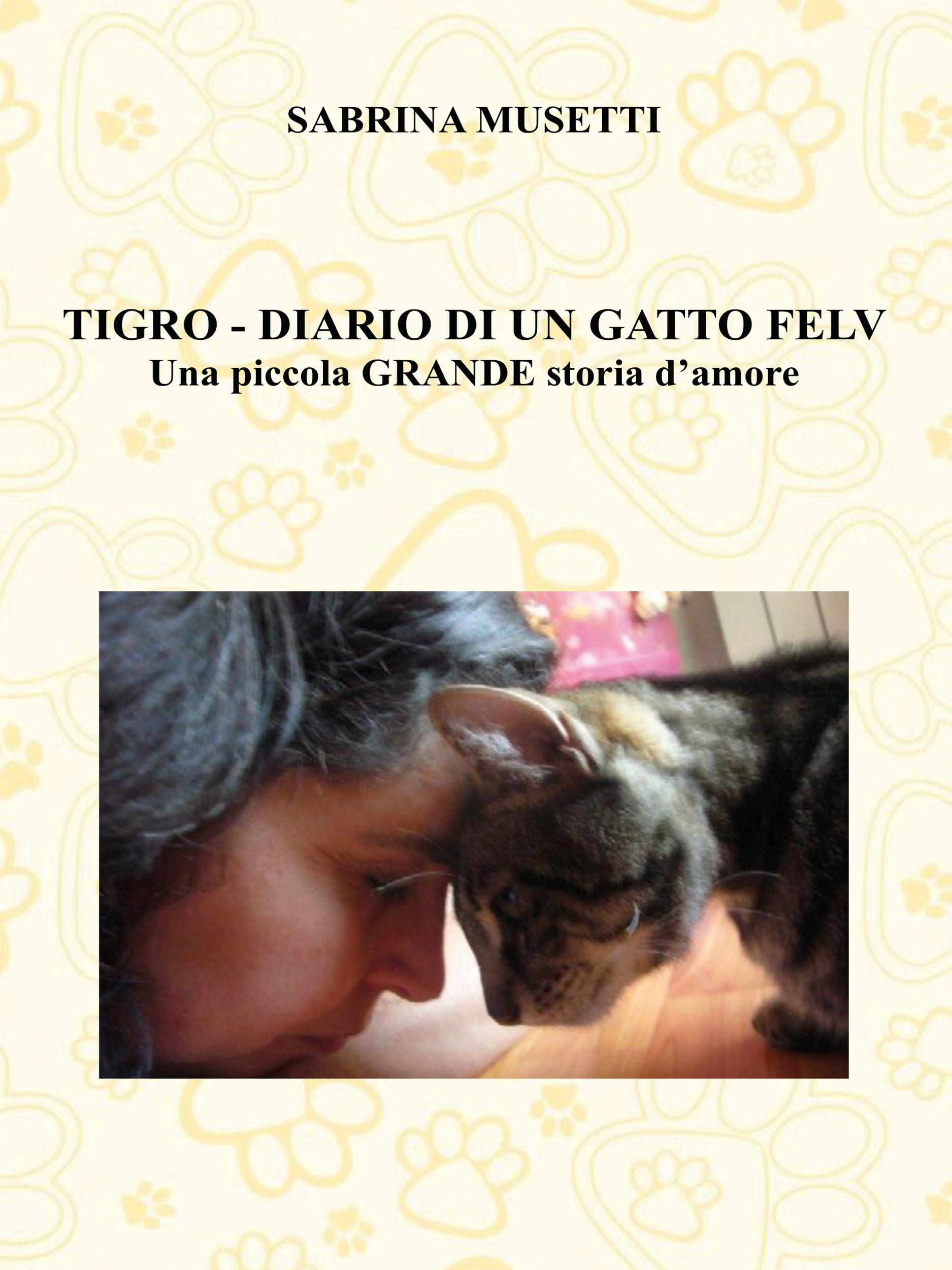 Tigro - Diario Di Un Gatto Felv - Una piccola grande storia d'amore