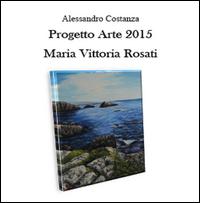 Progetto Arte 2015 Maria Vittoria Rosati