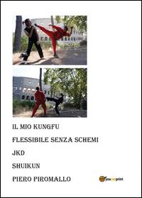 IL MIO KUNGFU PERSONALE FLESSIBILE SENZA SCHEMI JKD SHUIKUN