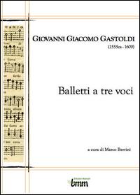 Giovanni Giacomo Gastoldi. Balletti a tre voci