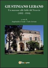 Giustiniano Lebano. Un massone alle falde del Vesuvio (1832 - 1910)