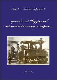 quando ad Oggionno arrivava il tramway a vapore...