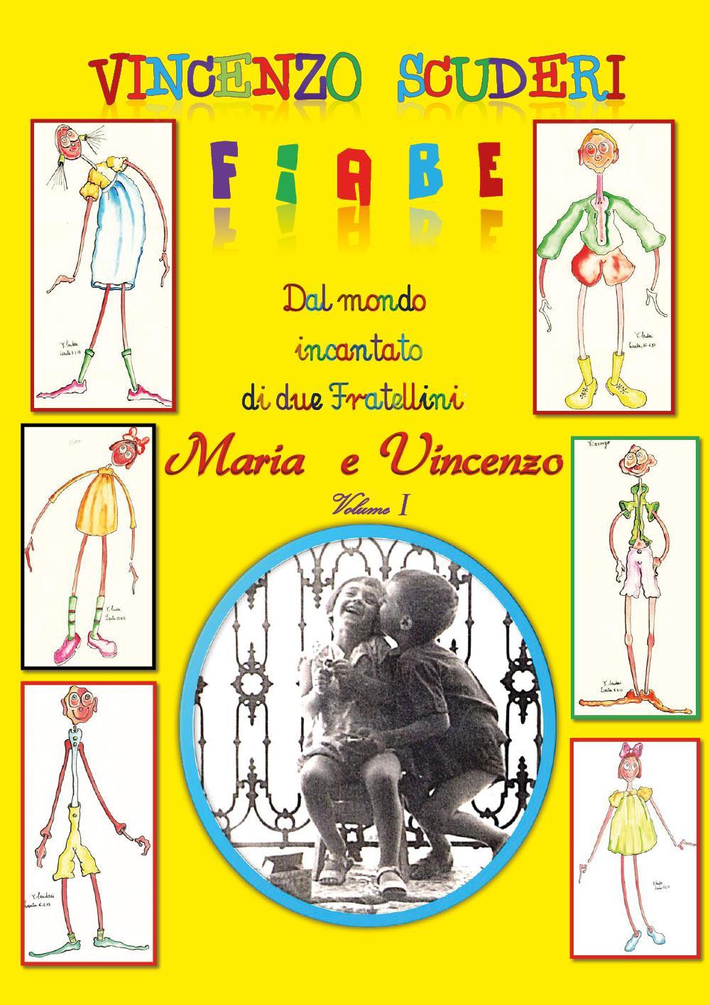 Fiabe dal mondo incantato di due fratellini: Maria e Vincenzo. Volume I