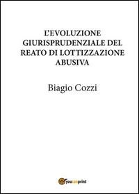 L'EVOLUZIONE GIURISPRUDENZIALE DEL REATO DI LOTTIZZAZIONE ABUSIVA