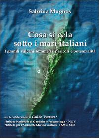 Cosa si cela sotto i mari italiani. I grandi vulcani sommersi: pericoli e potenzialità