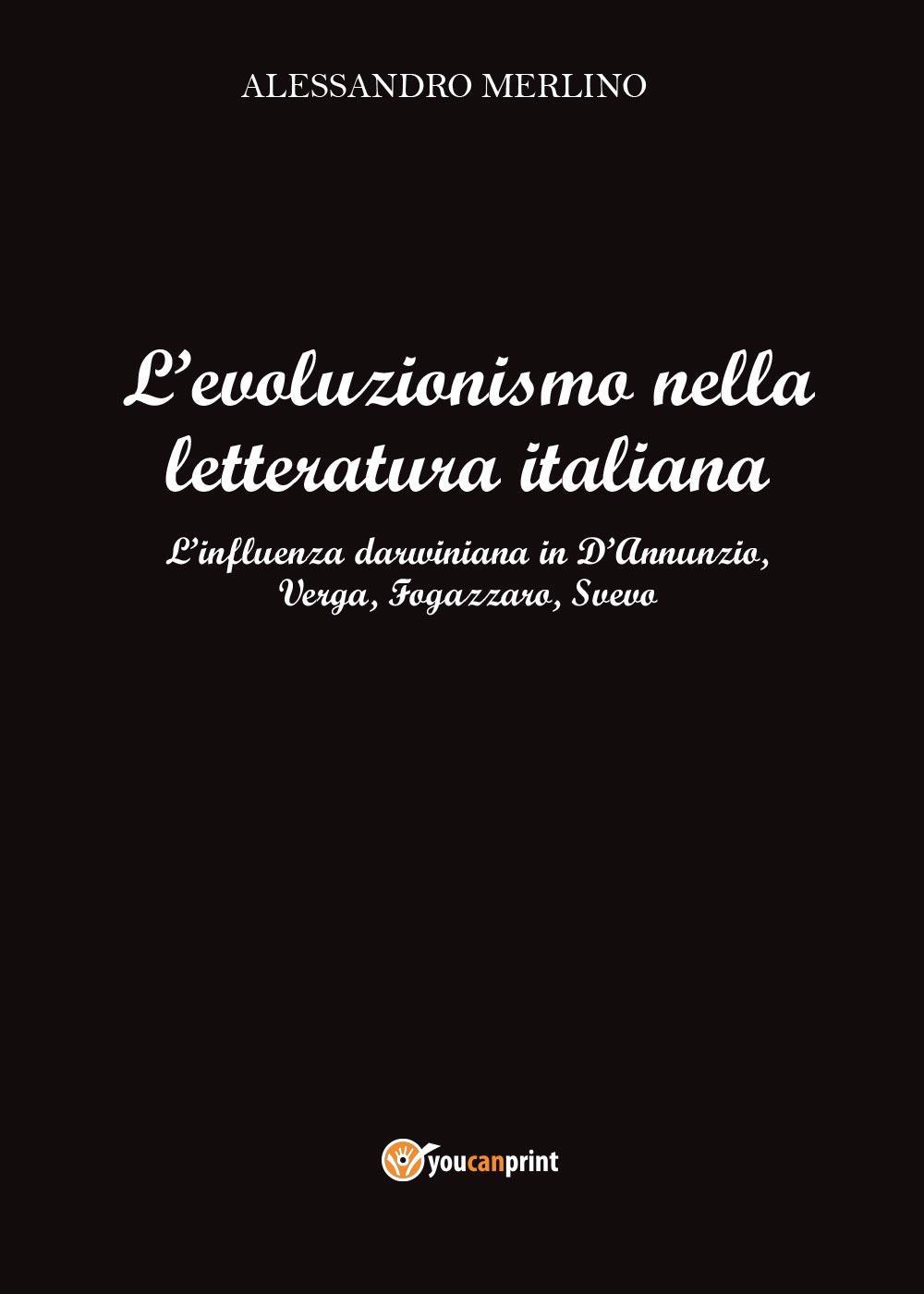 L'evoluzionismo nella letteratura italiana. L'influenza darwiniana in D'Annunzio, Verga, Fogazzaro, Svevo.