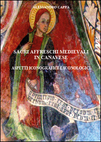 Sacri affreschi medievali in Canavese. Aspetti iconografici e iconologici