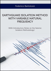 EARTHQUAKE ISOLATION METHOD WITH VARIABLE NATURAL FREQUENCY/METODO DI ISOLAMENTO SISMICO CON FREQUENZA NATURALE VARIABILE