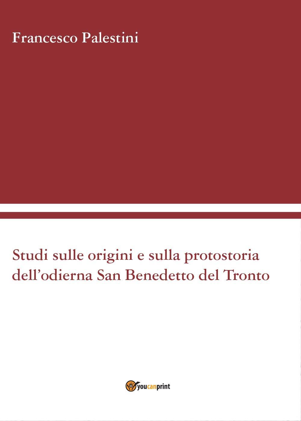 Studi sulle origini e sulla protostoria dell'odierna San Benedetto del Tronto