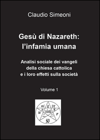 Gesù di Nazareth: l'infamia umana. Volume 1