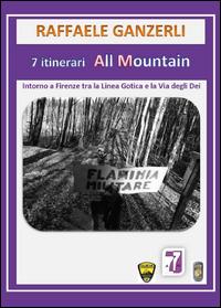 7 itinerari all mountain. Intorno a Firenze tra Linea Gotica e la via degli Dei