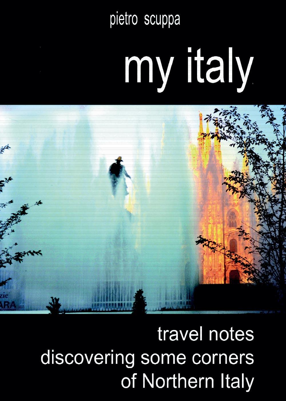 My Italy. Travel notes discovering some corners of Northern Italy