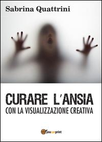 Curare l'ansia con la visualizzazione creativa