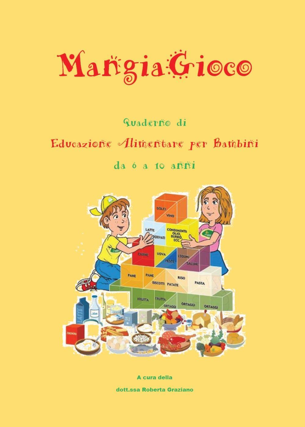 MangiaGioco. Quaderno di educazione alimentare per bambini da 6 a 10 anni